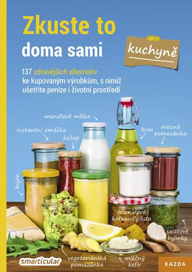 Zkuste to doma sami – kuchyně. 137 zdravějších alternativ ke kupovaným výrobkům, s nimiž ušetříte pe - kolektiv autorů