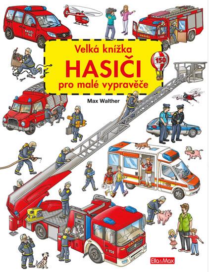 Velká knížka HASIČI pro malé vypravěče - Walther Max