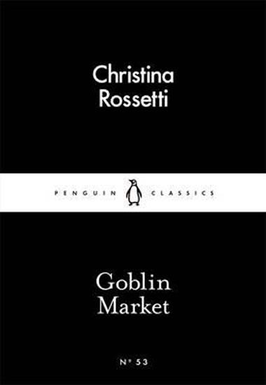 Goblin Market (Little Black Classics) - Rossetti Christina G.