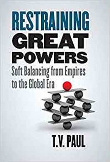 Restraining Great Powers : Soft Balancing from Empires to the Global Era - Paul T. V.