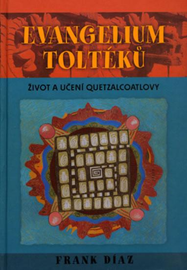 Evangelium Toltéků: Život a učení Quetzalcoatlovy - Díaz Frank