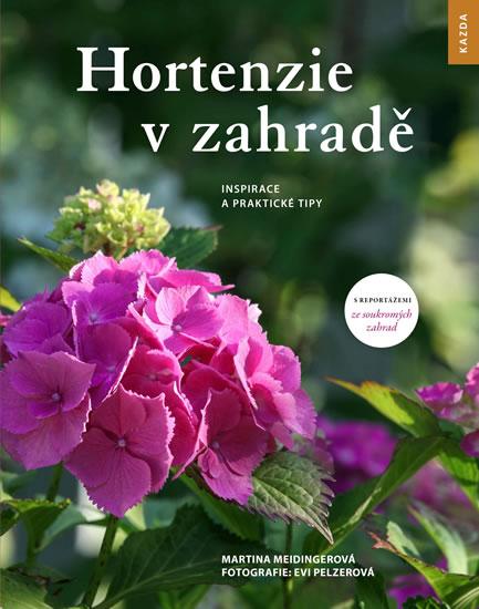 Hortenzie v zahradě - Inspirace a praktické tipy - Meidingerová Martina