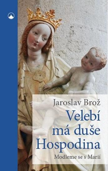 Velebí má duše Hospodina - Modleme se s Marií - Brož Jaroslav