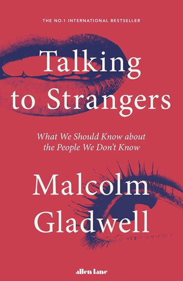 Talking to Strangers : What We Should Know about the People We Don't Know - Gladwell Malcolm