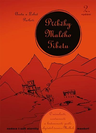 Příběhy Malého Tibetu - O minulosti, současnosti a budoucnosti podle obyvatel vesnice Mulbek - Pavlová Aneta, Pavel Luboš,