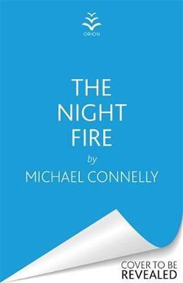 The Night Fire : A Ballard and Bosch thriller - Connelly Michael