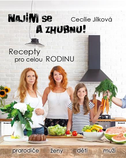 Najím se a zhubnu! - Recepty pro celou rodinu - Jílková Cecílie