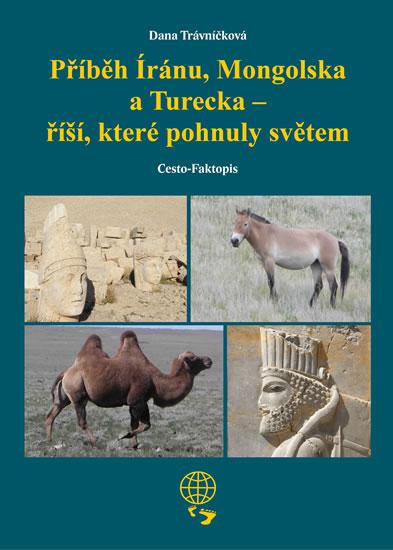 Příběh Íránu, Mongolska a Turecka - říší, které pohnuly světem - Trávníčková Dana