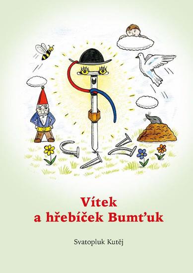 Vítek a hřebíček Bumťuk - Kutěj Svatopluk