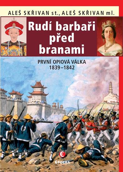 Rudí barbaři před branami - První opiová válka 1839-1842 - Skřivan Aleš ml., Skřivan Aleš st.,