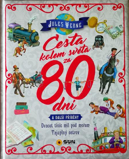 Cesta kolem světa za 80 dní a další příběhy - Dvacet tisíc mil pod mořem, Tajuplný ostrov - Verne Jules