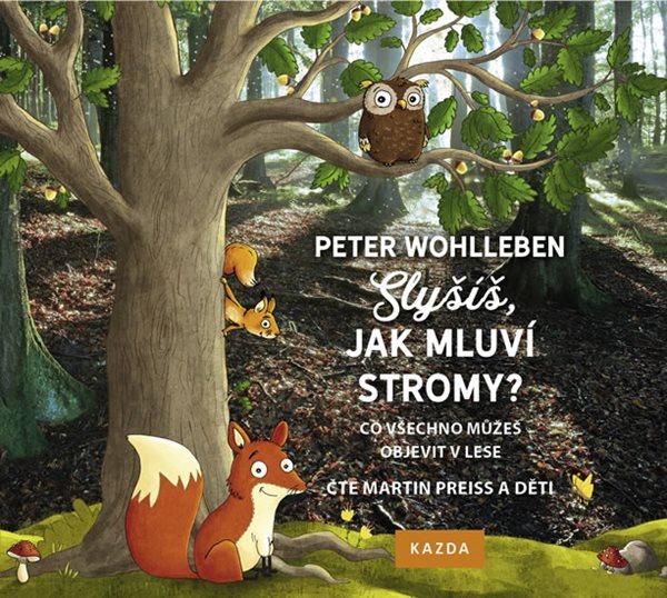Slyšíš, jak mluví stromy - Co všechno můžeš objevit v lese - CDmp3 (Čte Martin Preiss a děti) - Wohlleben Peter