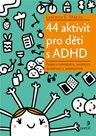 44 aktivit pro děti s ADHD - Podpora sebedůvěry, sociálních dovedností a sebekontroly