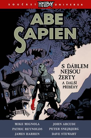 Abe Sapien 2 - S ďáblem nejsou žerty a další příběhy - Mignola Mike a kolektiv
