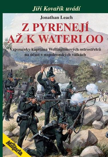 Z Pyrenejí až k Waterloo - Vzpomínky kapitána Wellingtonových ostrostřelců na účast v napoleonských - Leach Jonathan