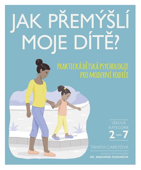Jak přemýšlí moje dítě? - Praktická dětská psychologie pro moderní rodiče - Carey Tanith