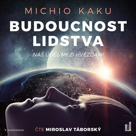 Budoucnost lidstva: Náš úděl mezi hvězdami - 2 CDmp3 (Čte Miroslav Táborský) - Kaku Michio