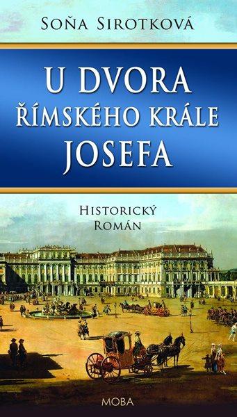 Levně U dvora římského krále Josefa - Sirotková Soňa