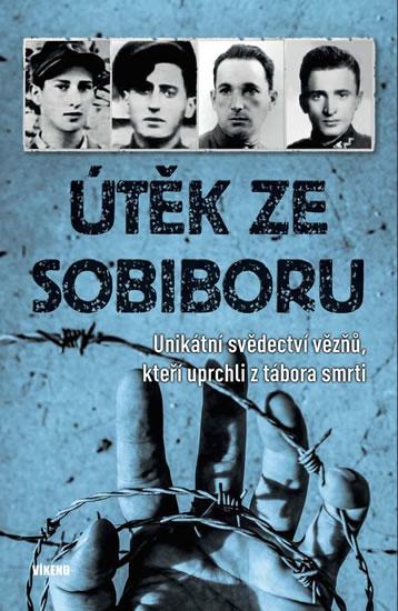 Útěk ze Sobiboru - Unikátní svědectví vězňů, kteří uprchli z tábora smrti - neuveden