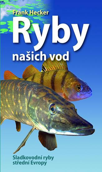 Ryby našich vod - Sladkovodní ryby střední Evropy - Hecker Frank