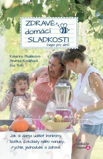 Zdravé domácí sladkosti (nejen pro děti) - Paulišinová Katarína, Kováčová Andrea