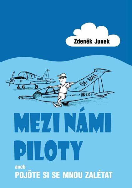 Mezi námi piloty aneb Pojďte si se mnou zalétat - Junek Zdeněk