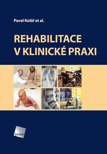 Rehabilitace v klinické praxi - Kolář Pavel