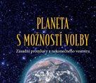 Planeta s možností volby - Zásadní promluvy z nekonečného vesmíru