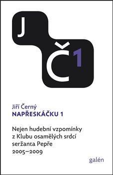 Napřeskáčku 1 - Nejen hudební vzpomínky z Klubu osamělých srdcí seržanta Pepře / 2005-2009 - Černý Jiří