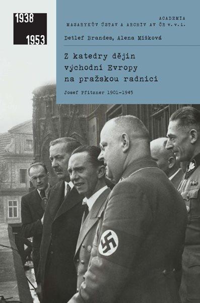 Z katedry dějin východní Evropy na pražskou radnici - Josef Pfitzner 1901-1945 - Brandes Detlef, Míš
