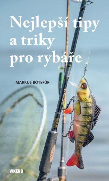 Nejlepší tipy a triky pro rybáře - Bötefür Markus