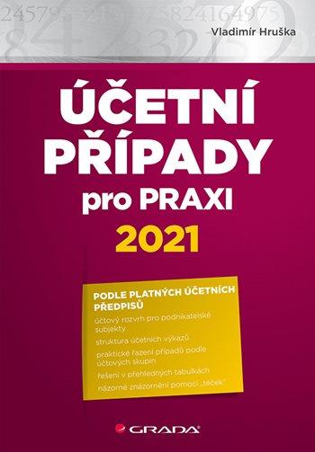 Účetní případy pro praxi 2021 - Hruška Vladimír