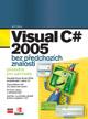 Visual C# 2005 bez předchozích znalostí - Průvodce pro samouky - Kent Jeff - B5, brožovaná