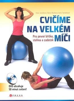 Cvičíme na velkém míči Pro pevné bříško, stehna a zadeček - Janošková,Muchová,Tománková