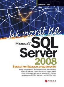 Jak vyzrát na SQL Server 2008 - Správa, konfigurace, programování