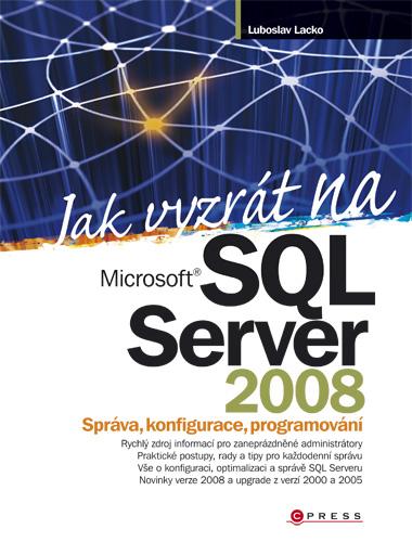 Jak vyzrát na SQL Server 2008 - Správa, konfigurace, programování - Lacko Luboslav - 167x225 mm, brožovaná