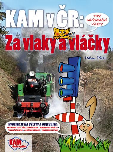 Kam v České republice - Za vlaky a vláčky - Plch Milan - 17x23 cm