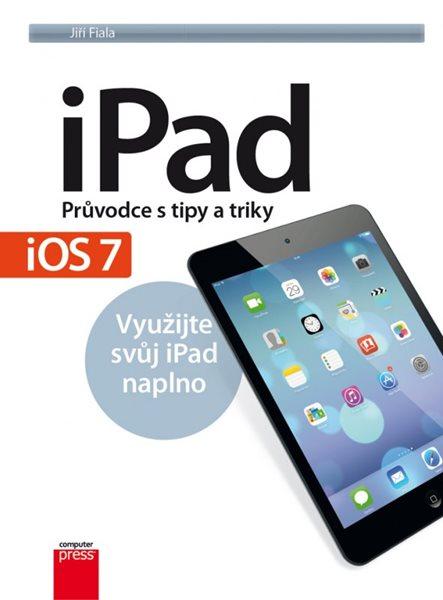 iPad - průvodce s tipy a triky Aktualizované vydání pro iOS7 - Jiří Fiala - 17x23 cm