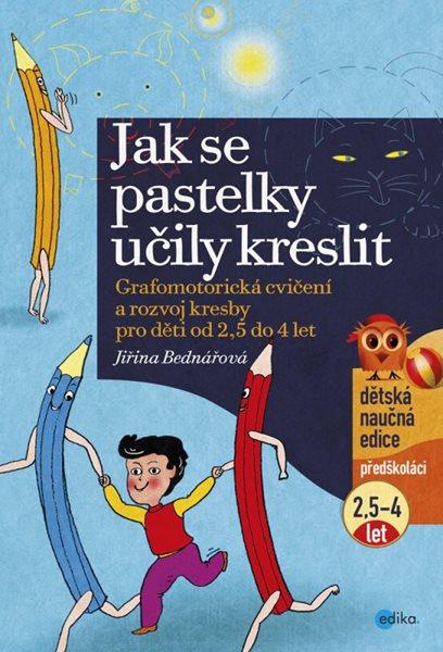 Jak se pastelky učily kreslit - Bednářová Jiřina - 210×297 mm brožovaná