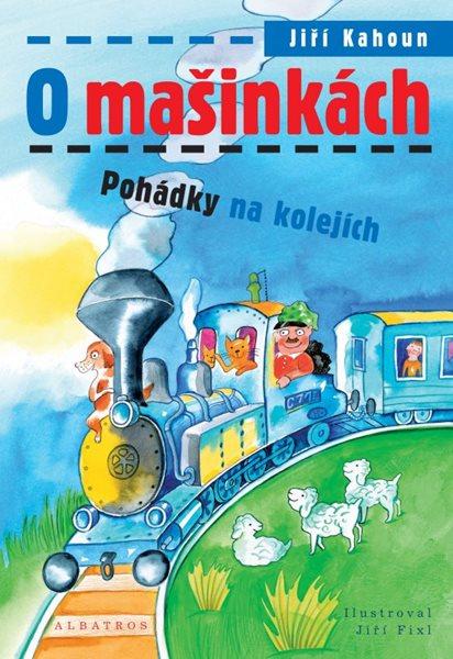 O mašinkách - Pohádky na kolejích - Kahoun Jiří - 16x24