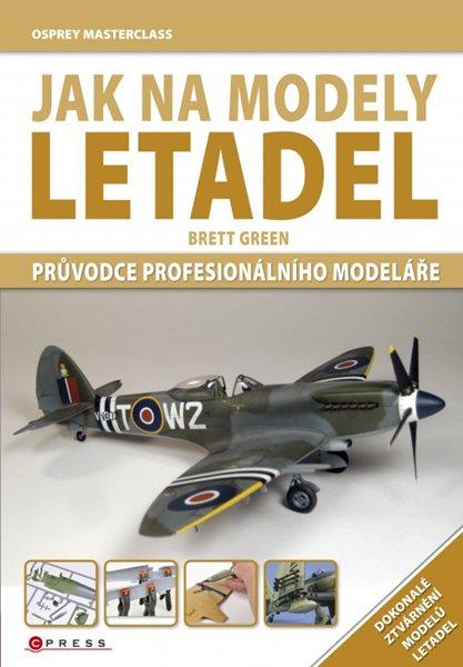 Jak na modely letadel - Green Brett - 17x24