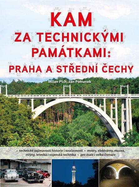 Kam za technickými památkami: Praha a střední Čechy - Plch Milan, Pohunek Jan - 17x23 cm