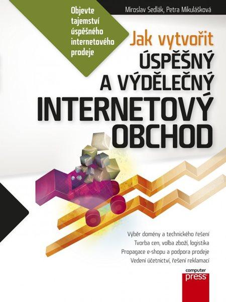 Jak vytvořit úspěšný a výdělečný internetový obchod - Sedlák Mirek, Mikulášková Petra - 17x23