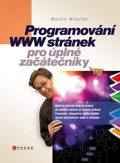 Programování WWW stránek pro úplné začátečníky - Mikuľák Martin - 17x23