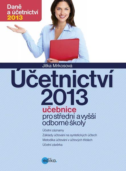 Účetnictví 2013, učebnice pro SŠ a VOŠ - Mrkosová Jitka - 17x23