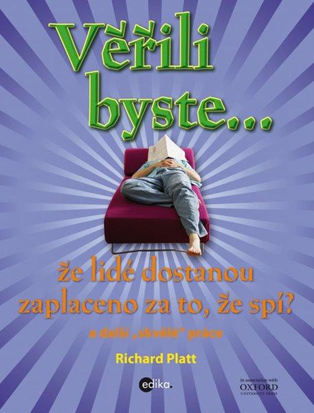Věřili byste, že lidé dostávají zaplaceno za to, že spí? - Platt Richard - 19x25 cm