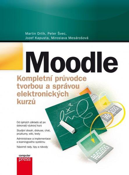 Moodle Kompletní průvodce tvorbou a správou elektronických kurzů - Martin Drlík, Peter Švec a kol. - 17x23