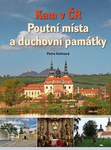 Kam v ČR: Poutní místa a duchovní památky