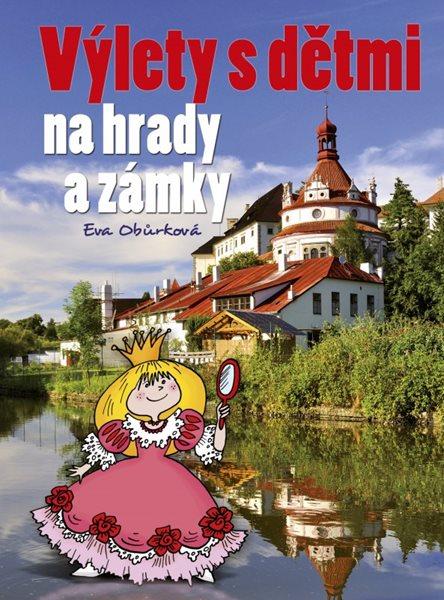 Výlety s dětmi na hrady a zámky - Eva Obůrková - 17x23 cm