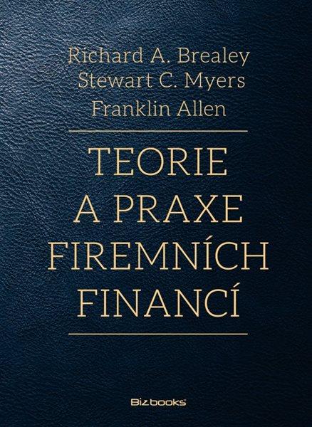 Teorie a praxe firemních financí - Stewart C. Myers, Richard A. Brealey - 17x23